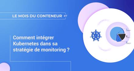 Comment intégrer Kubernetes dans sa stratégie de monitoring ?