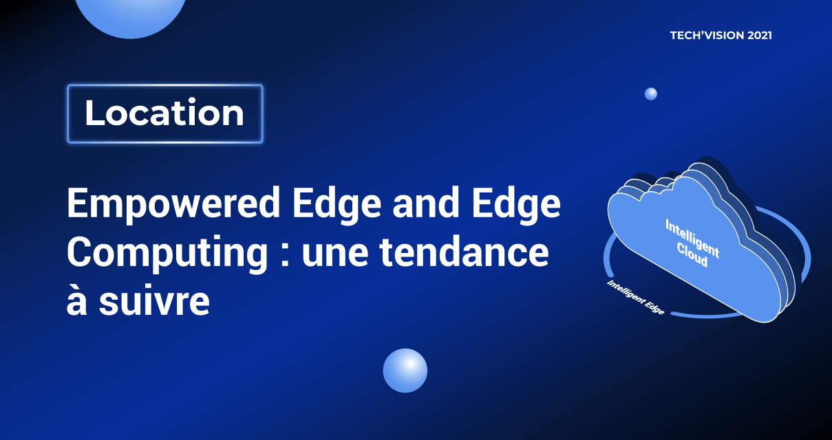 Empowered Edge and Edge Computing : une tendance à suivre