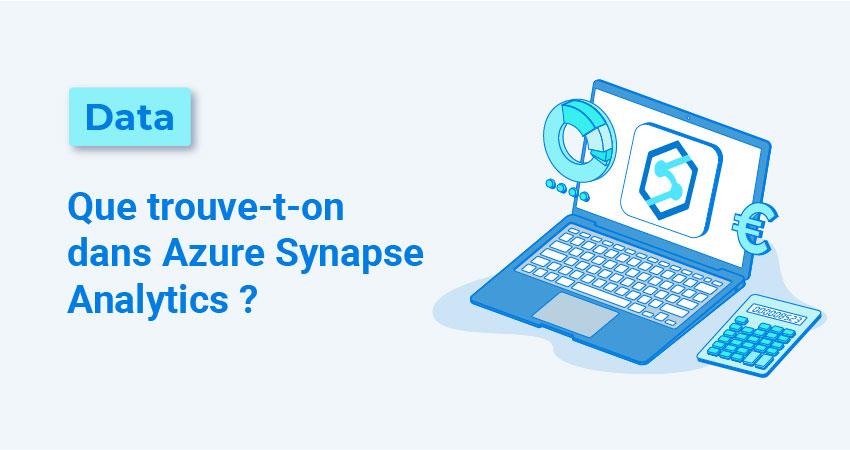 Que trouve-t-on dans Azure Synapse Analytics ?