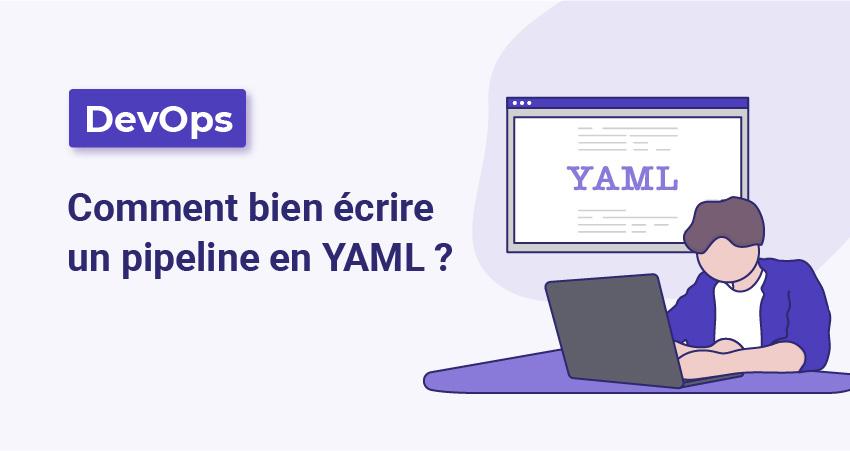 Comment bien écrire un pipeline en YAML ?