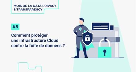 Comment protéger une infrastructure Cloud contre la fuite de données ?